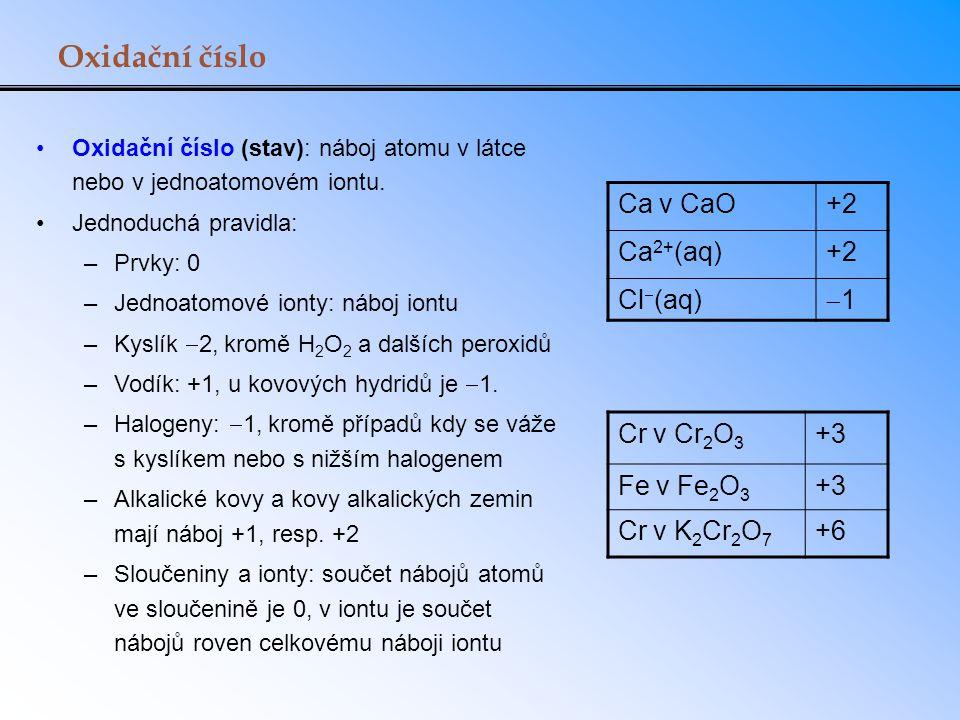 Oxidační číslo Ca v CaO +2 Ca2+(aq) Cl(aq) 1 Cr v Cr2O3 +3