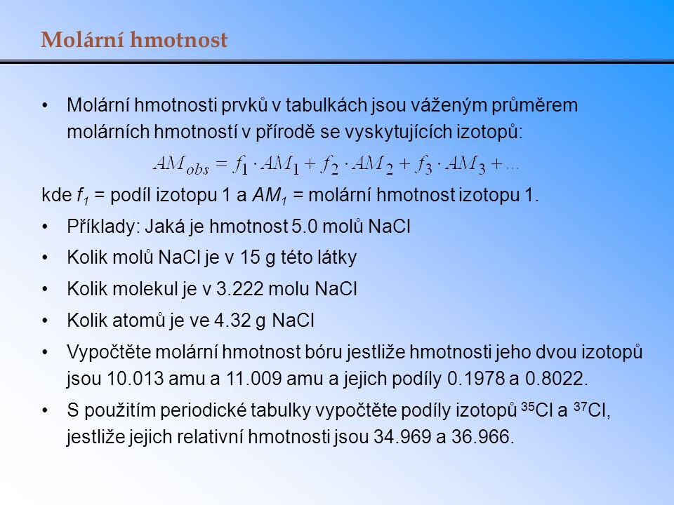 Molární hmotnost Molární hmotnosti prvků v tabulkách jsou váženým průměrem molárních hmotností v přírodě se vyskytujících izotopů: