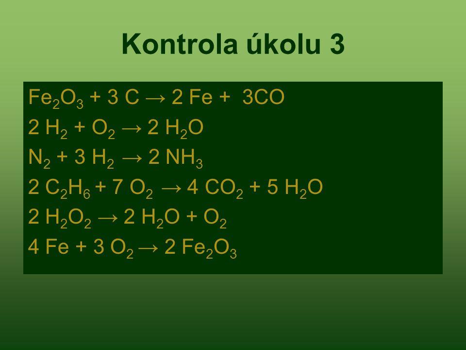 Kontrola úkolu 3 Fe2O3 + 3 C → 2 Fe + 3CO 2 H2 + O2 → 2 H2O