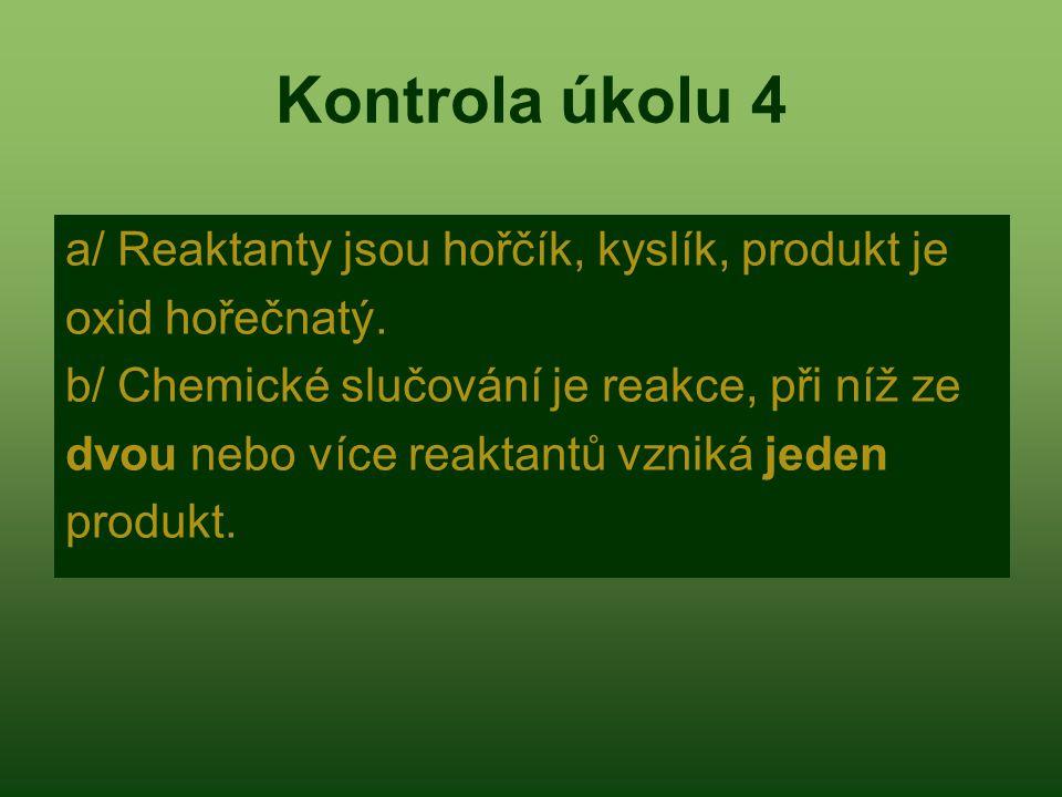 Kontrola úkolu 4 a/ Reaktanty jsou hořčík, kyslík, produkt je