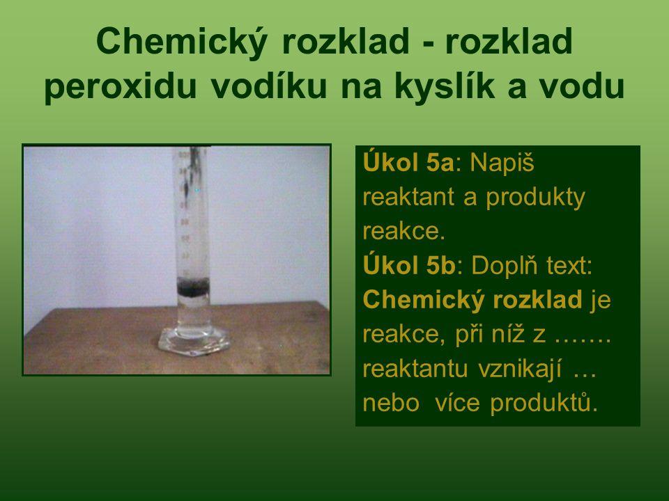 Chemický rozklad - rozklad peroxidu vodíku na kyslík a vodu