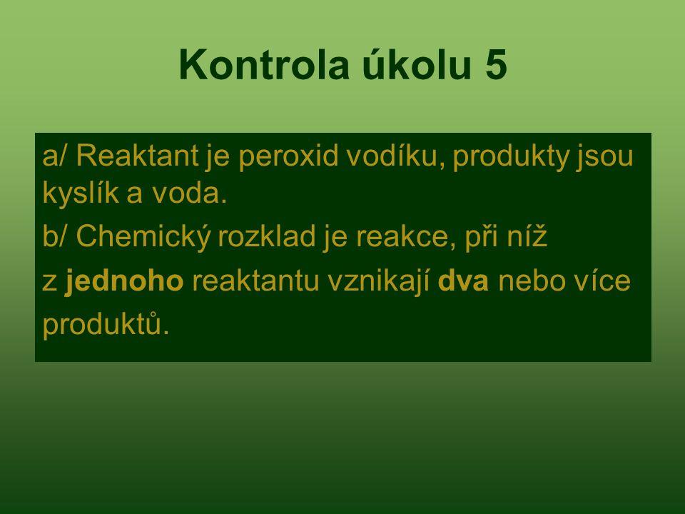 Kontrola úkolu 5 a/ Reaktant je peroxid vodíku, produkty jsou