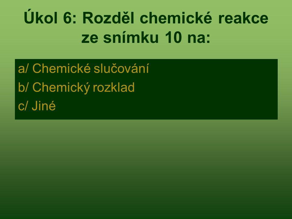 Úkol 6: Rozděl chemické reakce ze snímku 10 na: