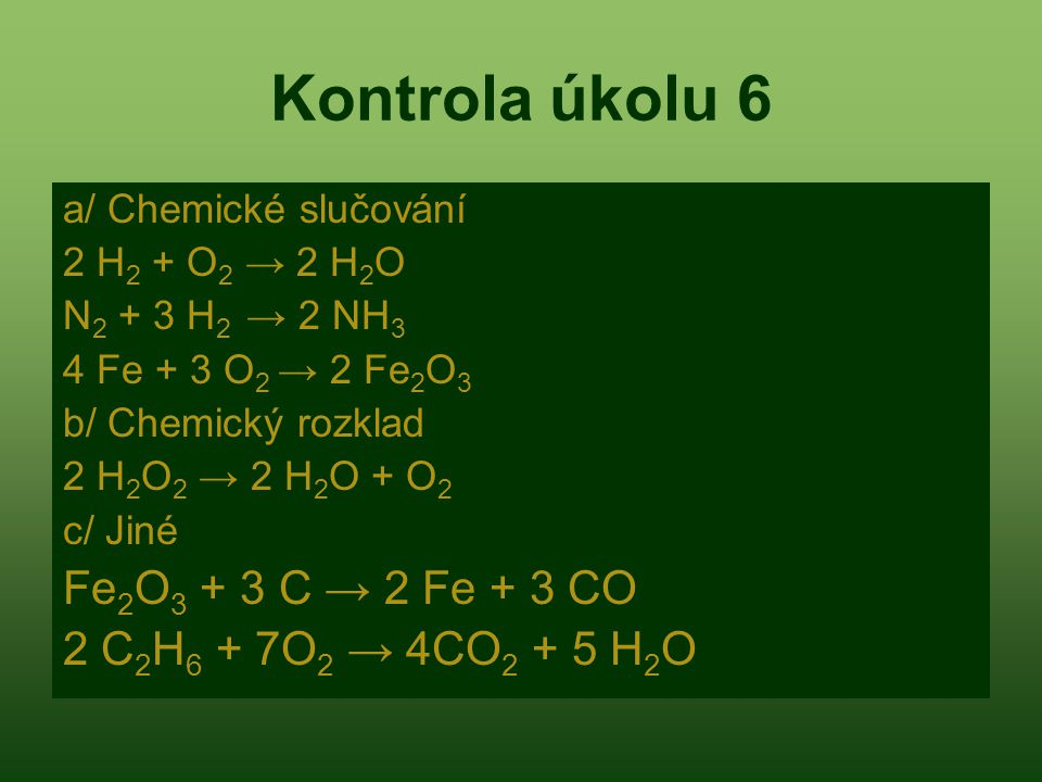 Kontrola úkolu 6 Fe2O3 + 3 C → 2 Fe + 3 CO 2 C2H6 + 7O2 → 4CO2 + 5 H2O