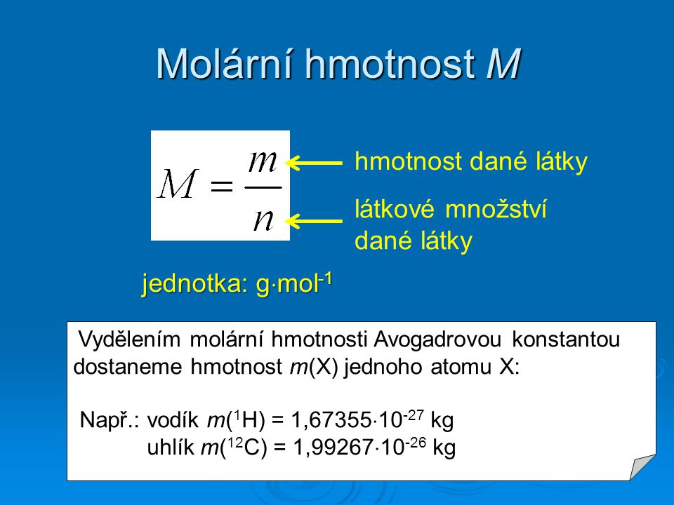 Molární hmotnost M hmotnost dané látky látkové množství dané látky