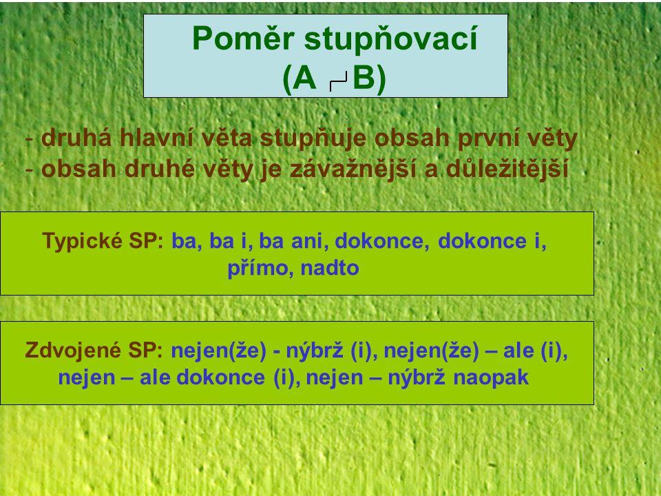 Poměr stupňovací (A B) druhá hlavní věta stupňuje obsah první věty