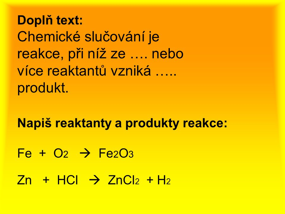 2. Doplň text Doplň text: Chemické slučování je reakce, při níž ze …