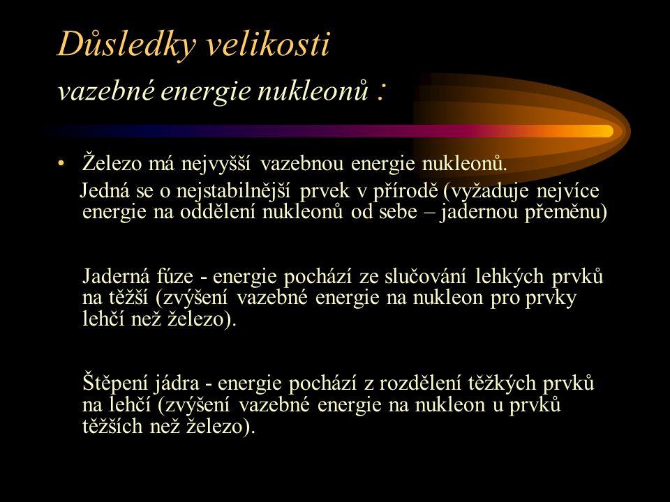 Důsledky velikosti vazebné energie nukleonů :