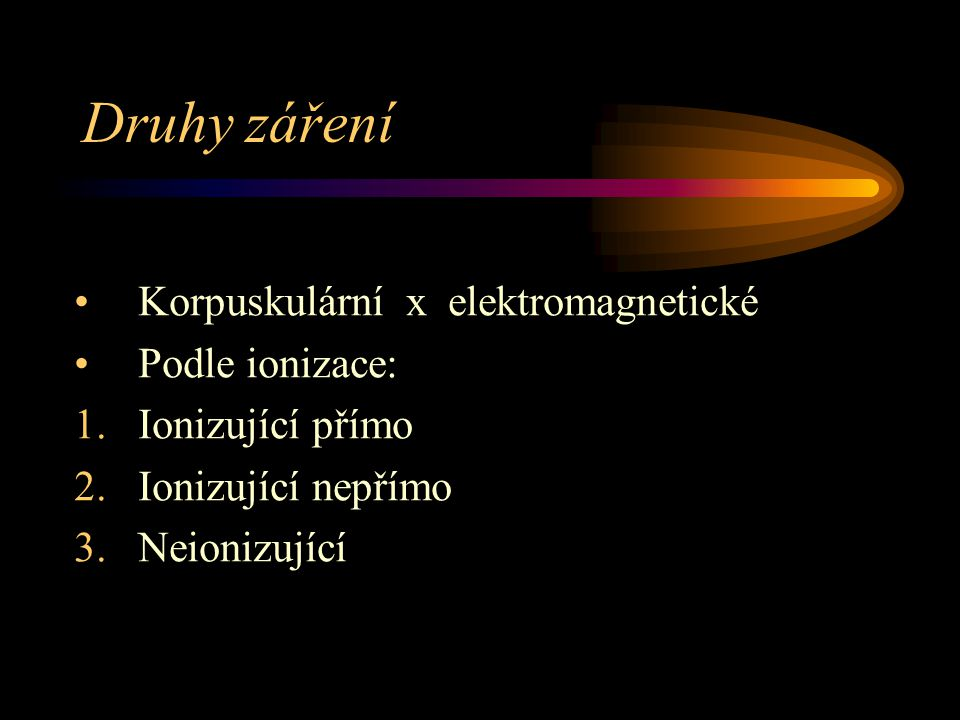 Druhy záření Korpuskulární x elektromagnetické Podle ionizace: