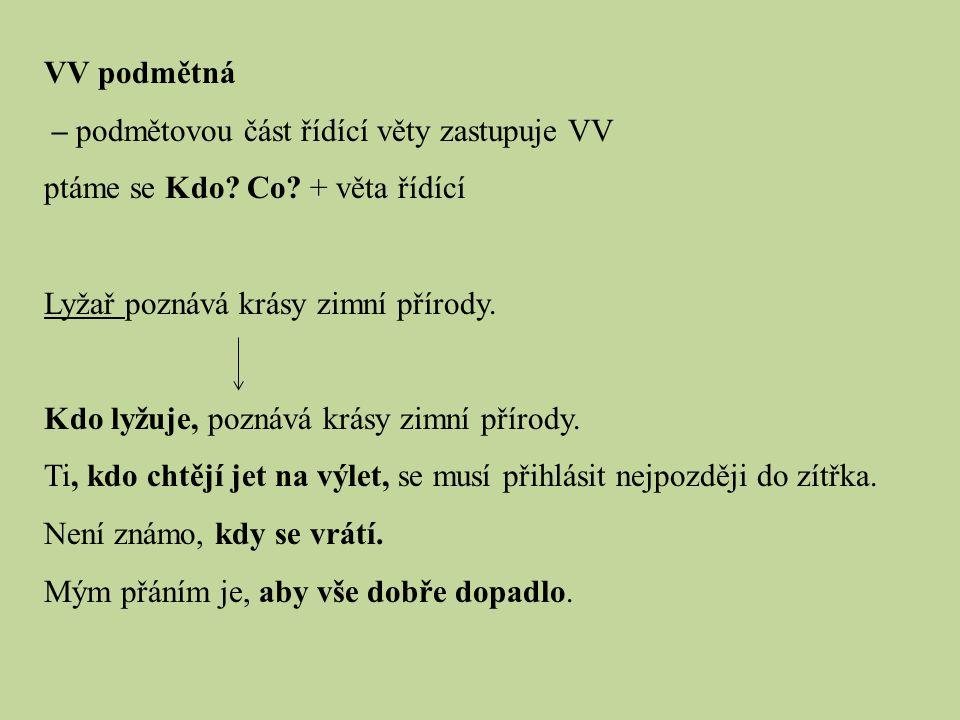 VV podmětná – podmětovou část řídící věty zastupuje VV. ptáme se Kdo Co + věta řídící. Lyžař poznává krásy zimní přírody.