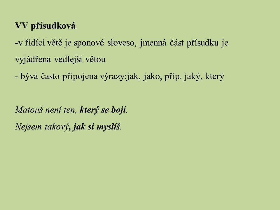 VV přísudková v řídící větě je sponové sloveso, jmenná část přísudku je vyjádřena vedlejší větou.