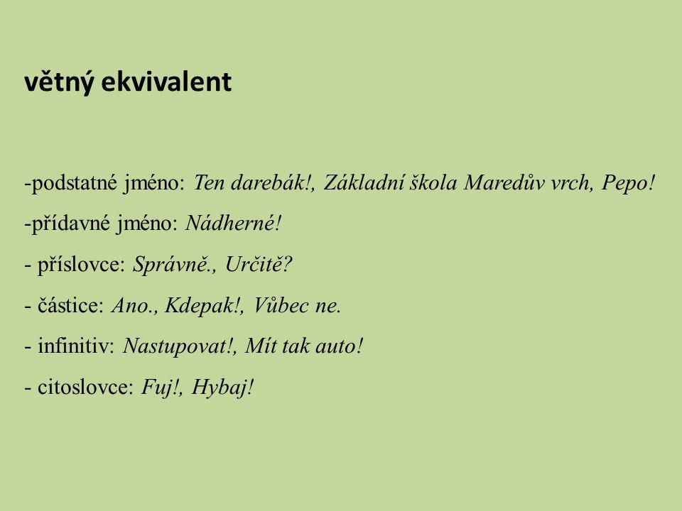 větný ekvivalent podstatné jméno: Ten darebák!, Základní škola Maredův vrch, Pepo! přídavné jméno: Nádherné!