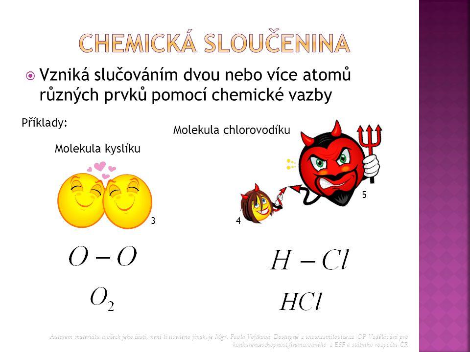 Chemická sloučenina Vzniká slučováním dvou nebo více atomů různých prvků pomocí chemické vazby. Příklady: