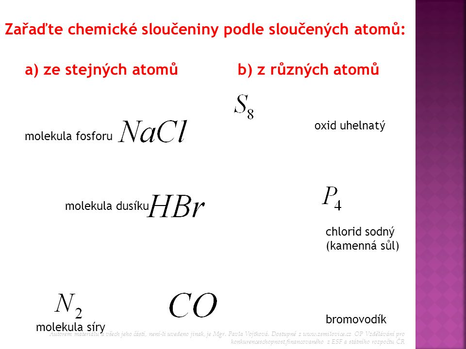 Zařaďte chemické sloučeniny podle sloučených atomů: