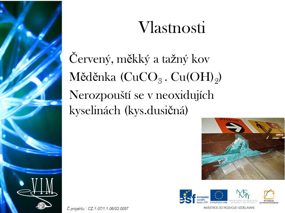 Vlastnosti Červený, měkký a tažný kov Měděnka (CuCO3 .