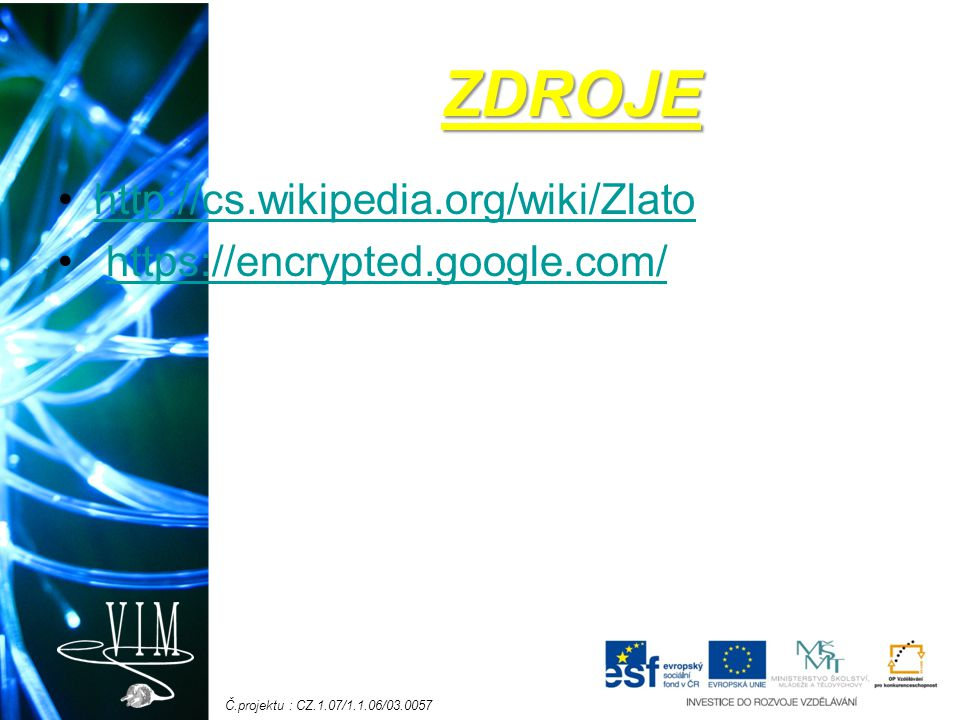 ZDROJE http://cs.wikipedia.org/wiki/Zlato
