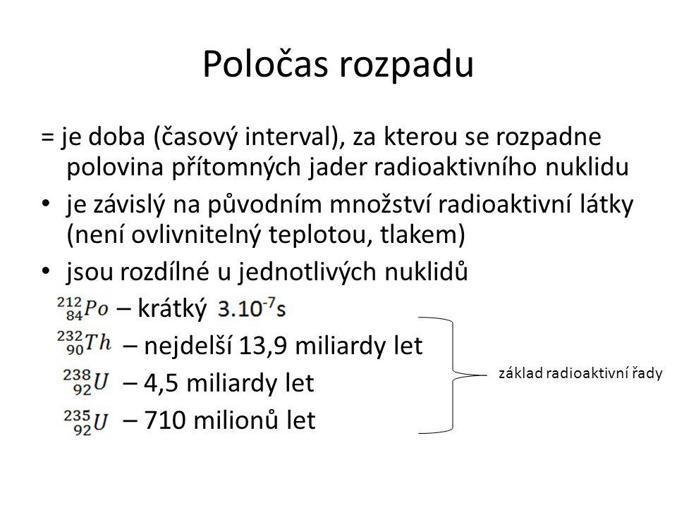 Poločas rozpadu = je doba (časový interval), za kterou se rozpadne polovina přítomných jader radioaktivního nuklidu.