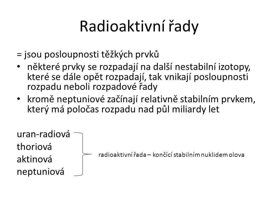 Radioaktivní řady = jsou posloupnosti těžkých prvků