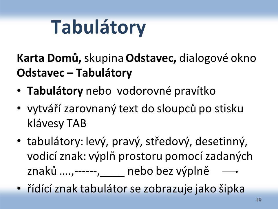 Tabulátory Karta Domů, skupina Odstavec, dialogové okno Odstavec – Tabulátory. Tabulátory nebo vodorovné pravítko.