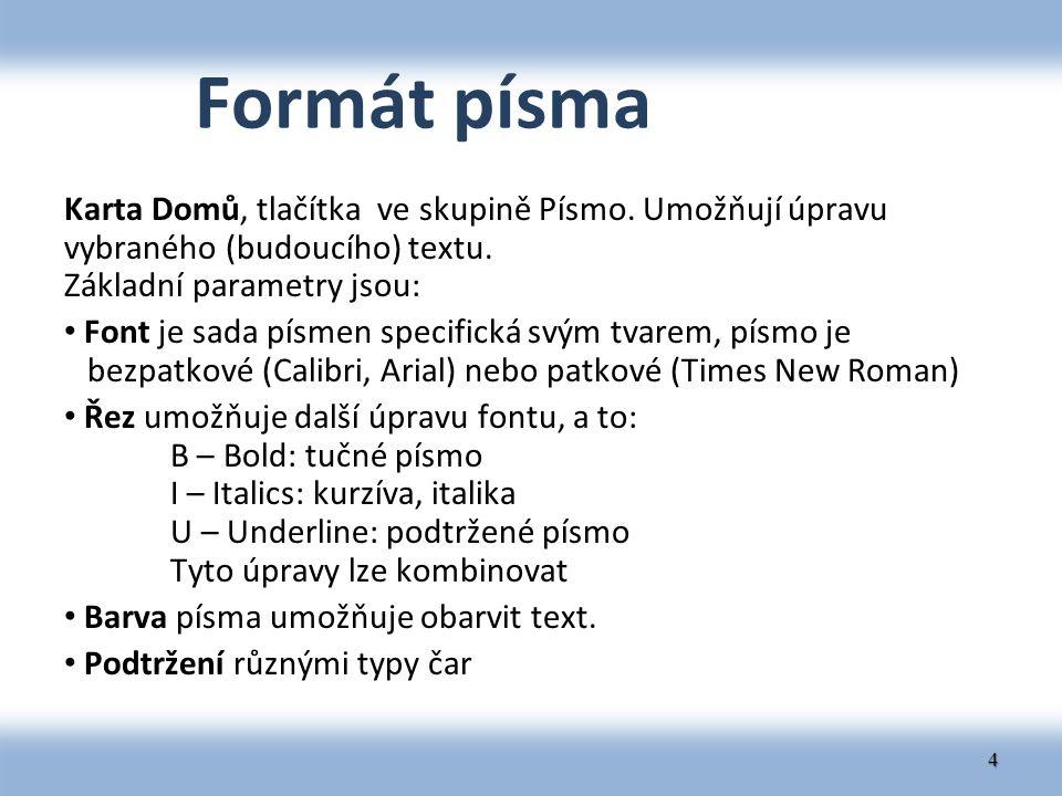 Formát písma Karta Domů, tlačítka ve skupině Písmo. Umožňují úpravu vybraného (budoucího) textu. Základní parametry jsou:
