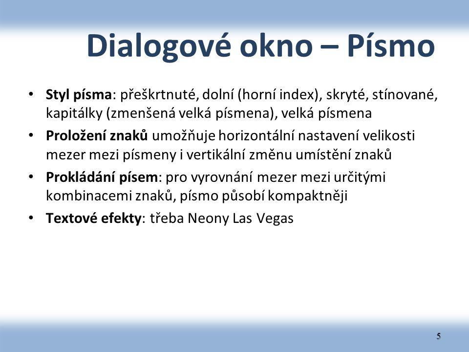 Dialogové okno – Písmo Styl písma: přeškrtnuté, dolní (horní index), skryté, stínované, kapitálky (zmenšená velká písmena), velká písmena.