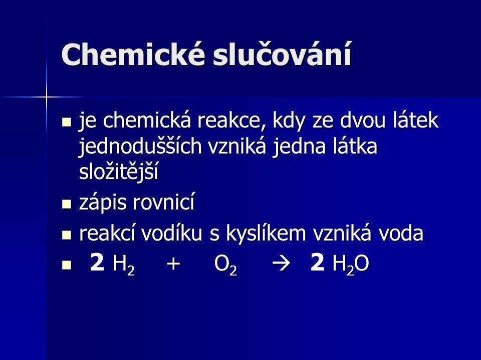 Chemické slučování je chemická reakce, kdy ze dvou látek jednodušších vzniká jedna látka složitější.