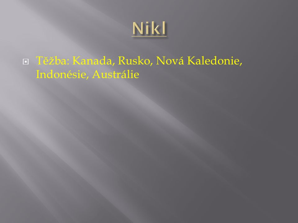 Nikl Těžba: Kanada, Rusko, Nová Kaledonie, Indonésie, Austrálie