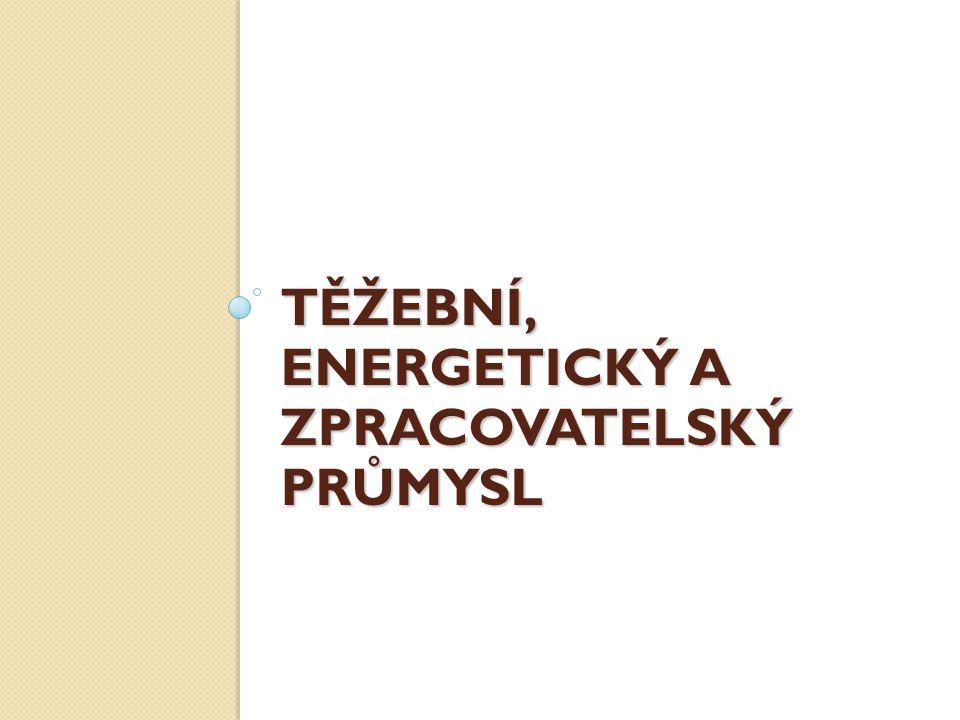 TĚŽEBNÍ, ENERGETICKÝ A ZPRACOVATELSKÝ PRŮMYSL