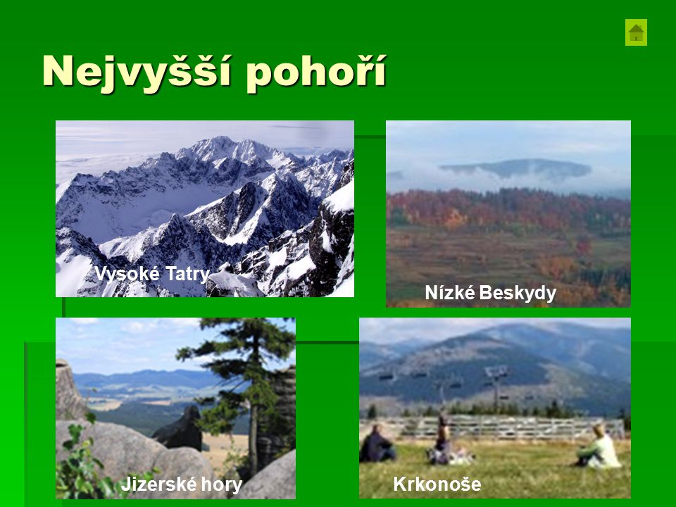 Nejvyšší pohoří Nízké Beskydy Vysoké Tatry Jizerské hory Krkonoše