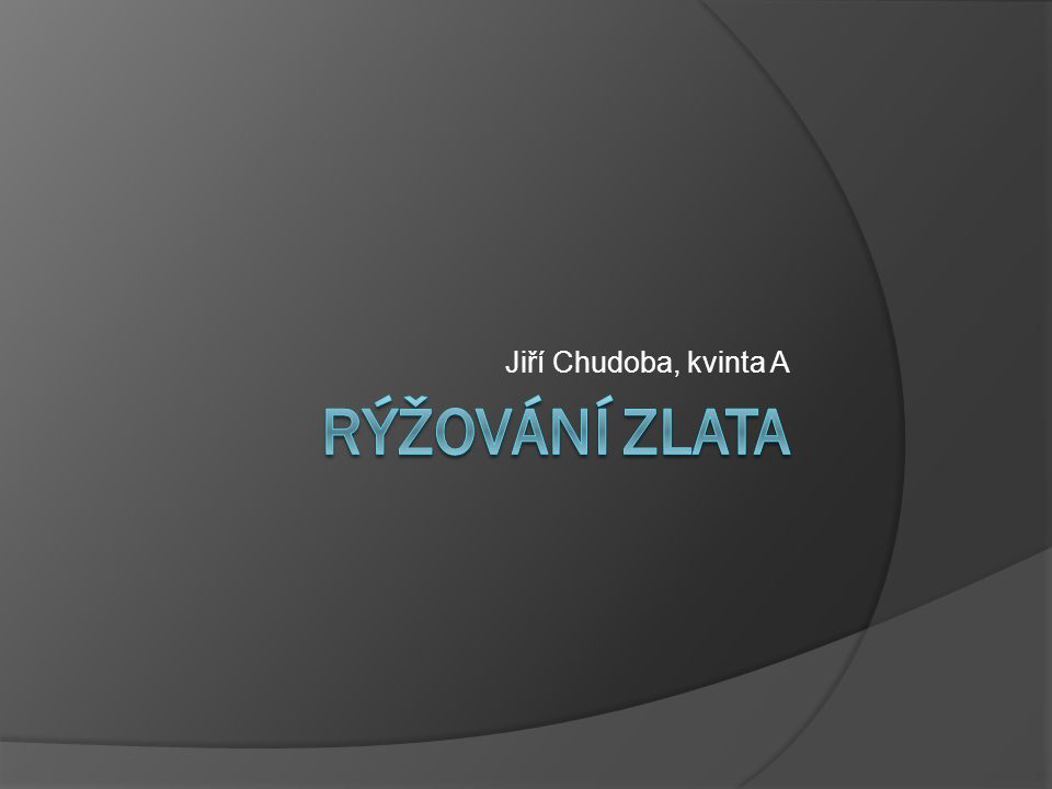 Jiří Chudoba, kvinta A Rýžování Zlata