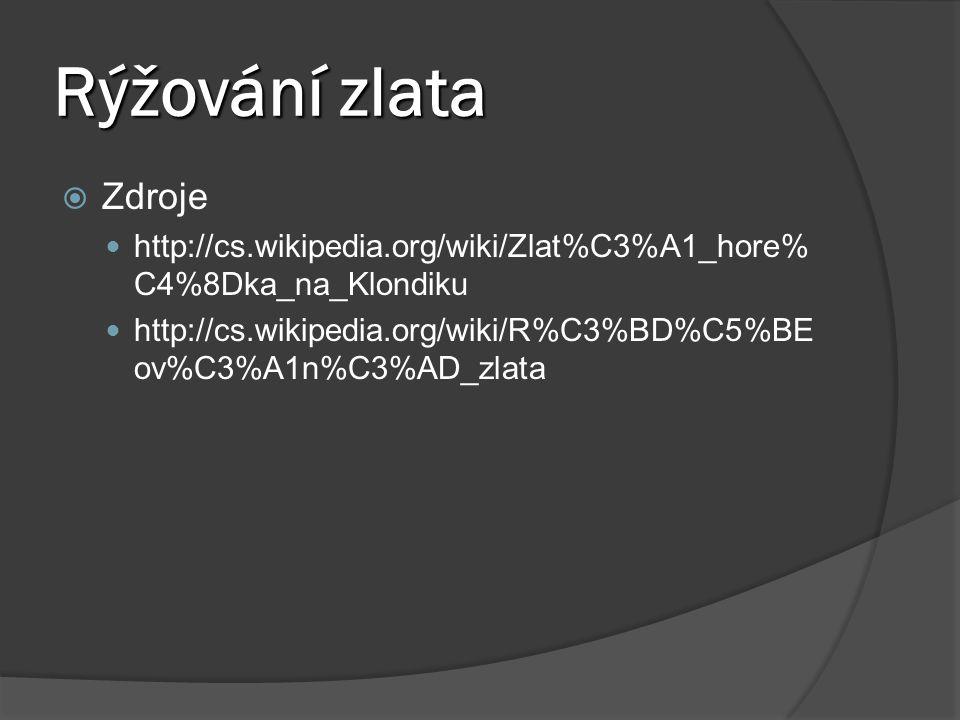 Rýžování zlata Zdroje. http://cs.wikipedia.org/wiki/Zlat%C3%A1_hore%C4%8Dka_na_Klondiku.