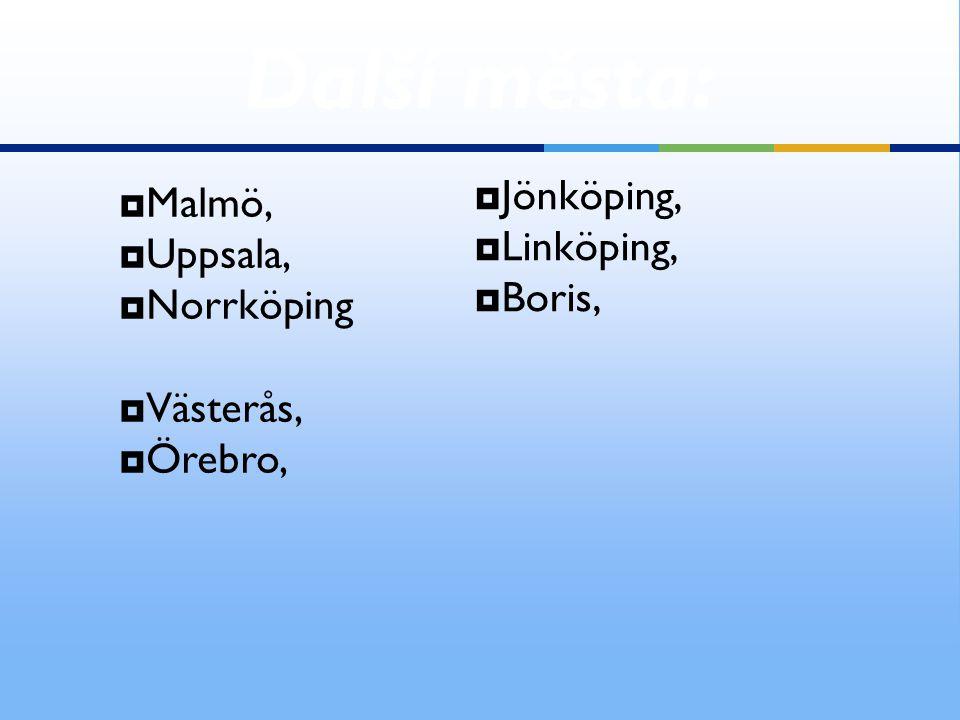 Další města: Jönköping, Malmö, Linköping, Uppsala, Boris, Norrköping