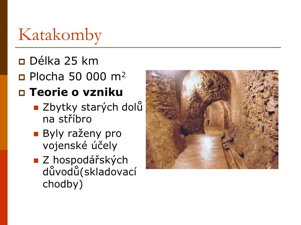 Katakomby Délka 25 km Plocha 50 000 m2 Teorie o vzniku
