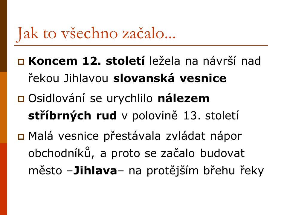 Jak to všechno začalo... Koncem 12. století ležela na návrší nad řekou Jihlavou slovanská vesnice.