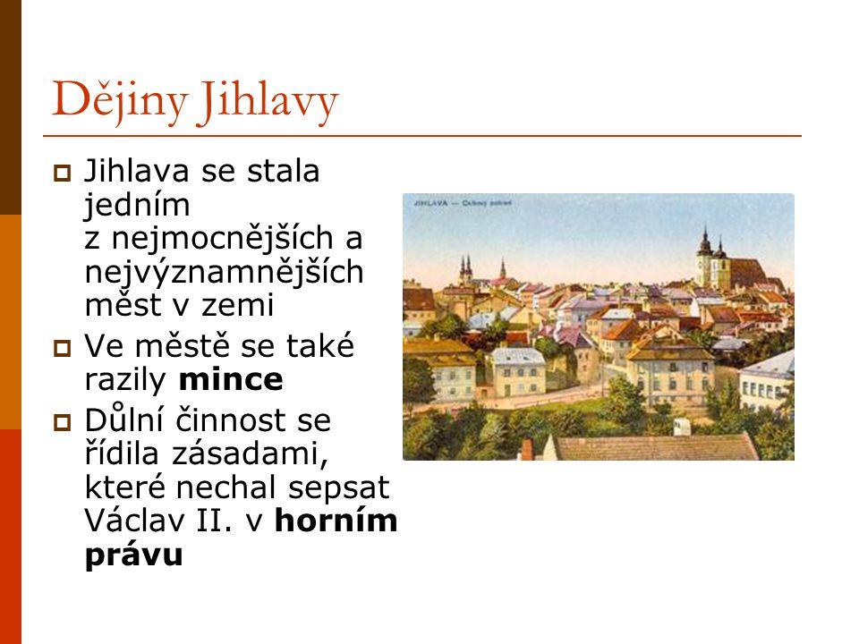 Dějiny Jihlavy Jihlava se stala jedním z nejmocnějších a nejvýznamnějších měst v zemi. Ve městě se také razily mince.