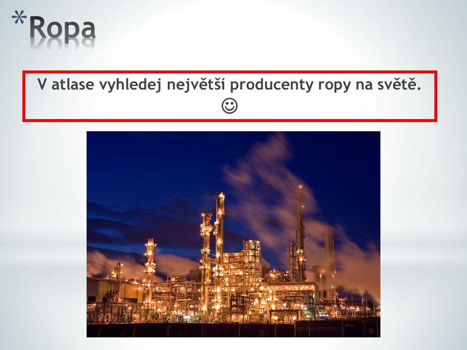 V atlase vyhledej největší producenty ropy na světě.