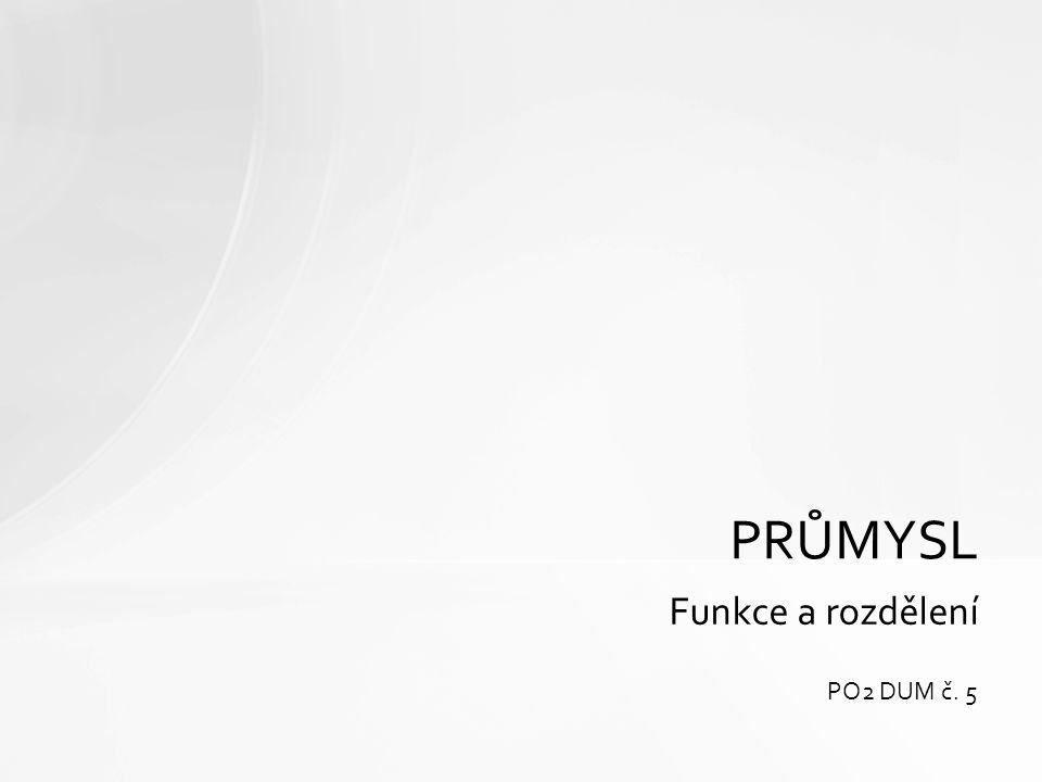 PRŮMYSL Funkce a rozdělení PO2 DUM č. 5