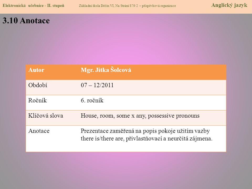 3.10 Anotace Autor Mgr. Jitka Šolcová Období 07 – 12/2011 Ročník