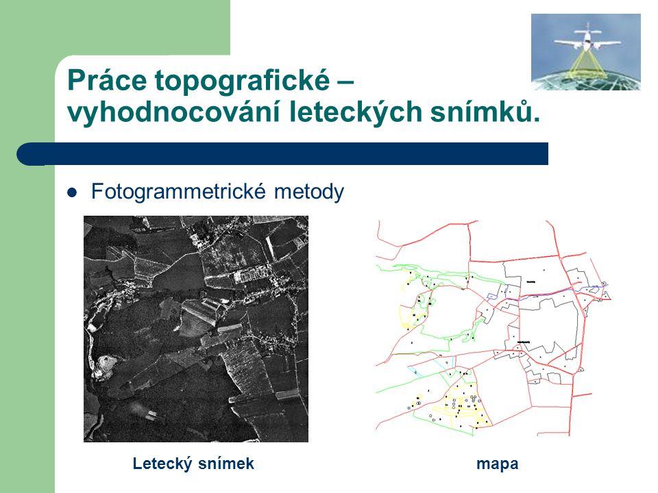 Práce topografické – vyhodnocování leteckých snímků.