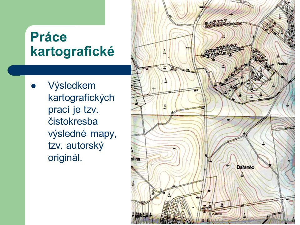 Práce kartografické Výsledkem kartografických prací je tzv.