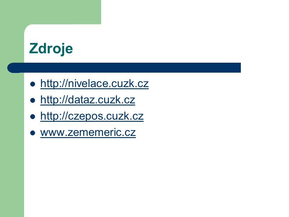 Zdroje http://nivelace.cuzk.cz http://dataz.cuzk.cz