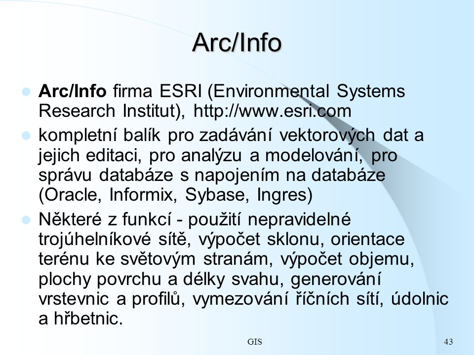 Arc/Info Arc/Info firma ESRI (Environmental Systems Research Institut), http://www.esri.com.