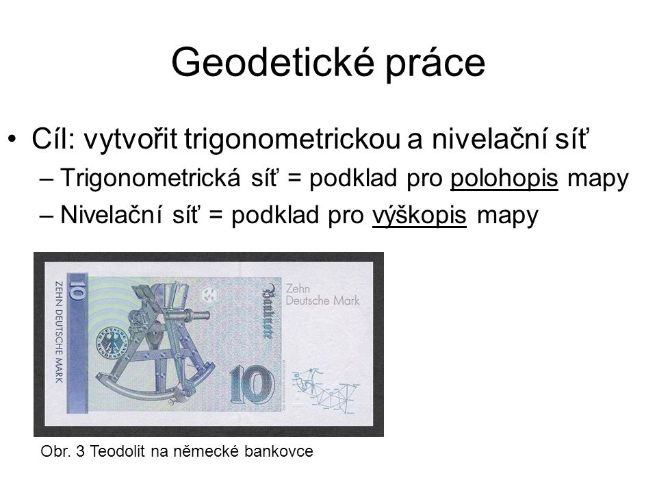 Geodetické práce Cíl: vytvořit trigonometrickou a nivelační síť