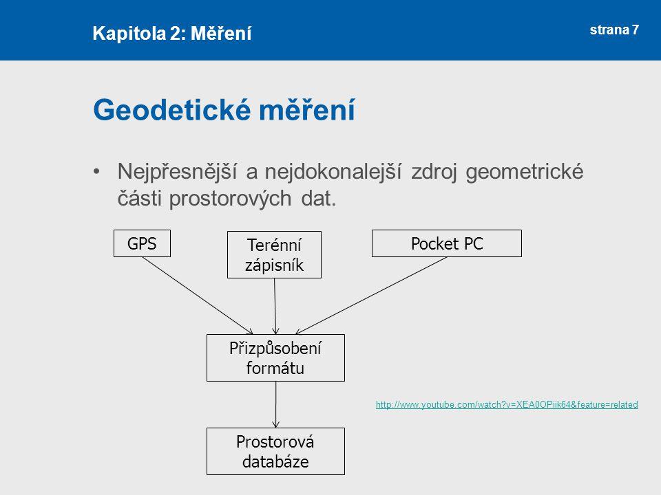 Kapitola 2: Měření Geodetické měření. Nejpřesnější a nejdokonalejší zdroj geometrické části prostorových dat.