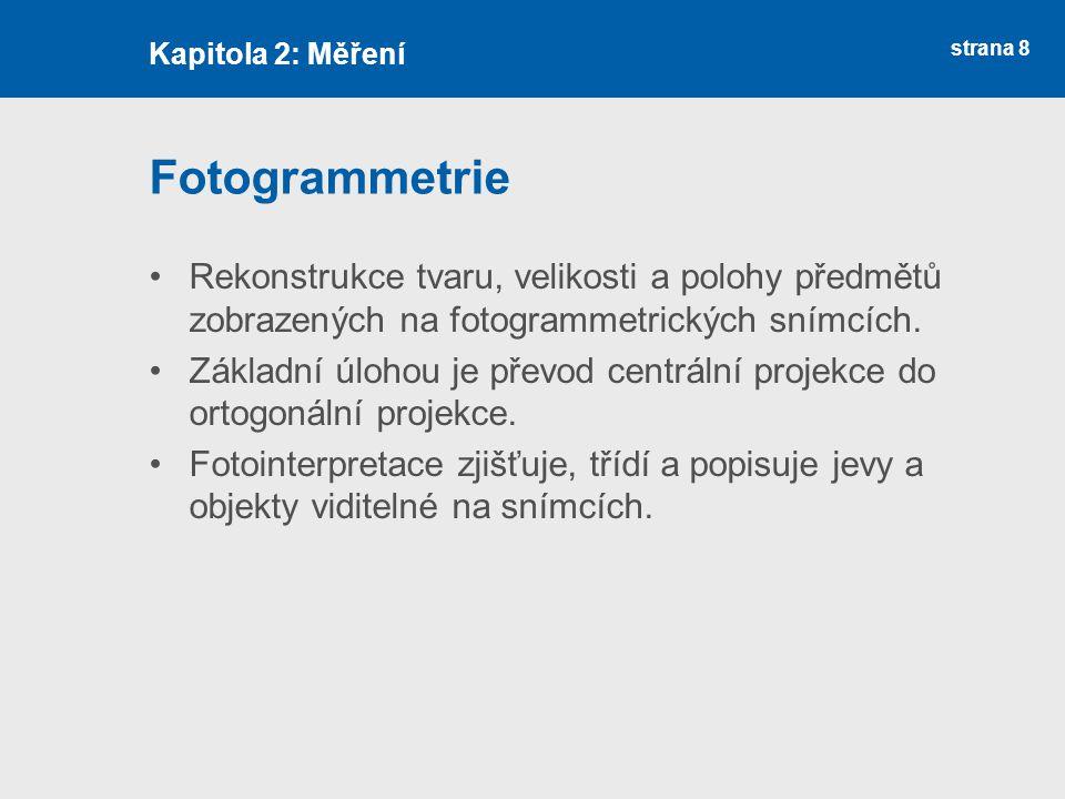 Kapitola 2: Měření Fotogrammetrie. Rekonstrukce tvaru, velikosti a polohy předmětů zobrazených na fotogrammetrických snímcích.