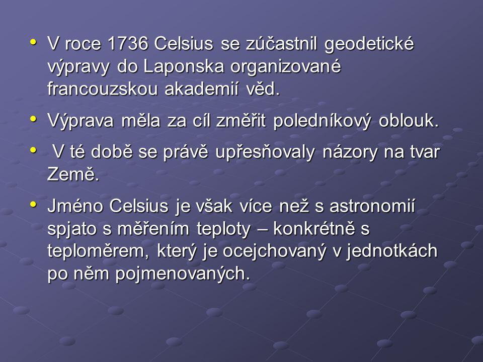 V roce 1736 Celsius se zúčastnil geodetické výpravy do Laponska organizované francouzskou akademií věd.