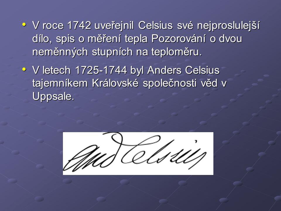 V roce 1742 uveřejnil Celsius své nejproslulejší dílo, spis o měření tepla Pozorování o dvou neměnných stupních na teploměru.