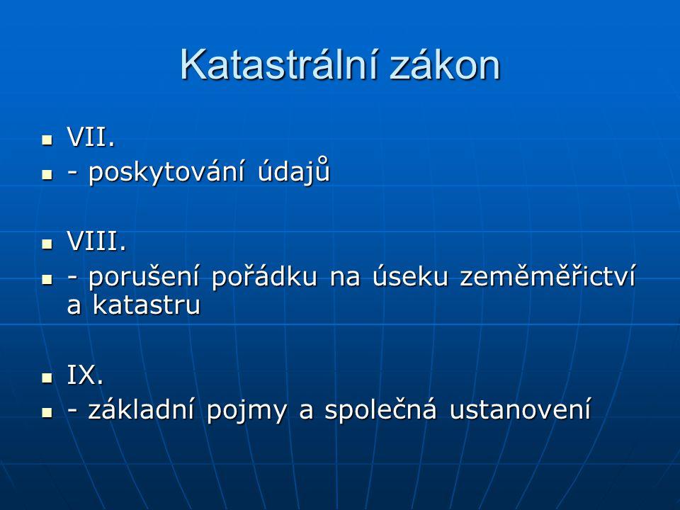 Katastrální zákon VII. - poskytování údajů VIII.