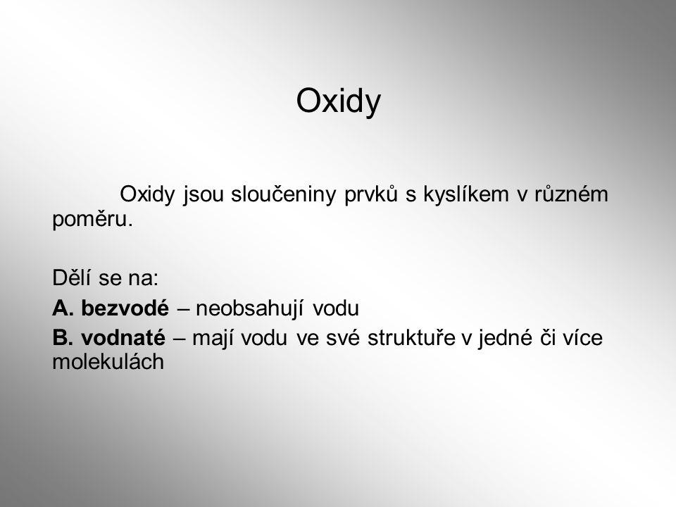 Oxidy Oxidy jsou sloučeniny prvků s kyslíkem v různém poměru.