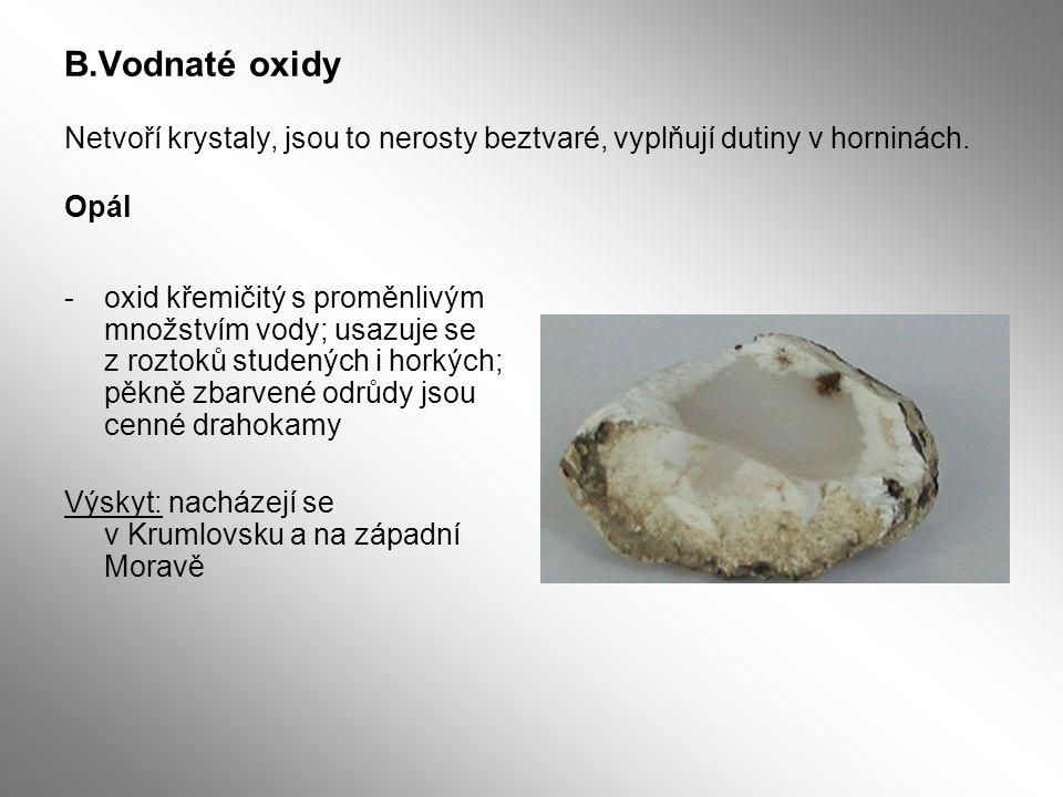 B.Vodnaté oxidy Netvoří krystaly, jsou to nerosty beztvaré, vyplňují dutiny v horninách.